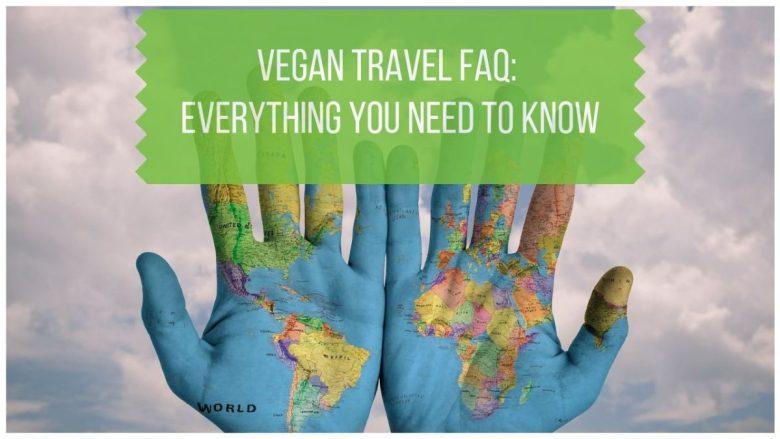Vegan Travel FAQ - Everything You Need to Know