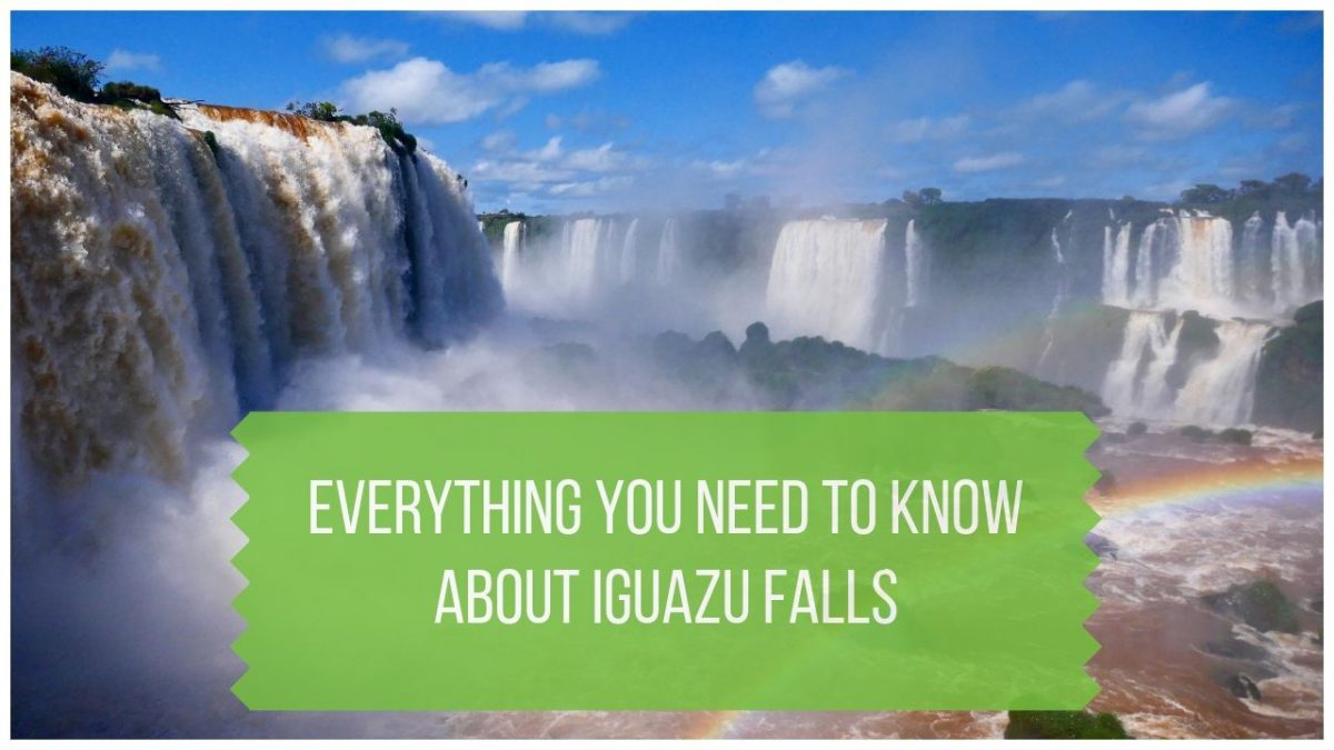 Iguazu Waterfalls Everything You Must Know About Visiting