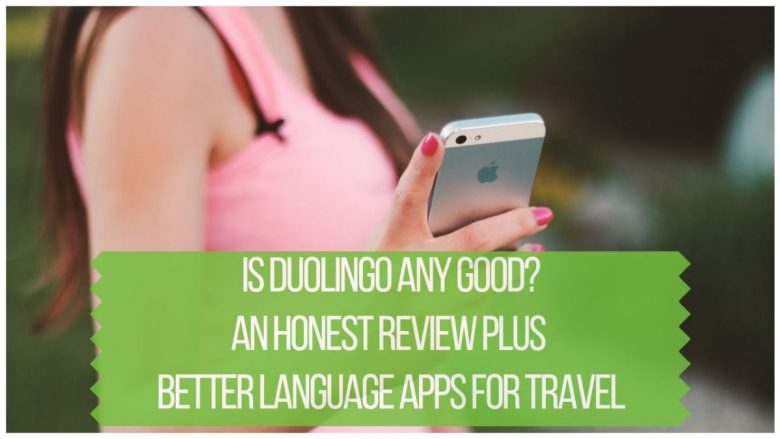 Is Duolingo Good - An Honest Review Plus the Best Language Apps for Travel