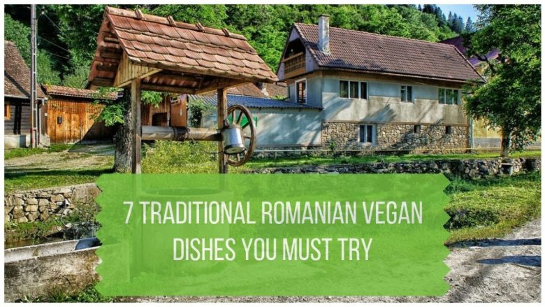 7 Traditional Romanian Vegan Dishes You Must Try