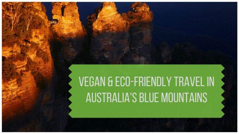 Vegan & Eco-Friendly Travel in Australia's Blue Mountains