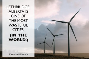 Lethbridge, Alberta Produces More Waste than Almost Anywhere (In the World!)