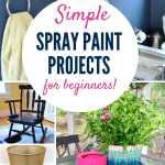Easy Diy Spray Paint Ideas Even Beginners Can Do
