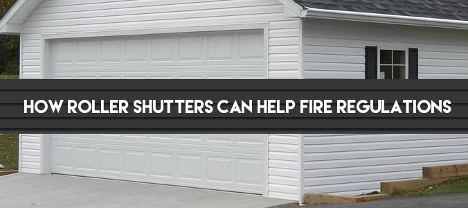 How Roller Shutters Can Help Fire Regulations
