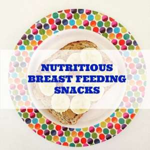 20 Nutritious Breast Feeding Snacks