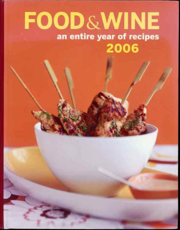 The Best of Food & Wine Cookbook 2006 Annual An Entire Year of Recipes Hardcover