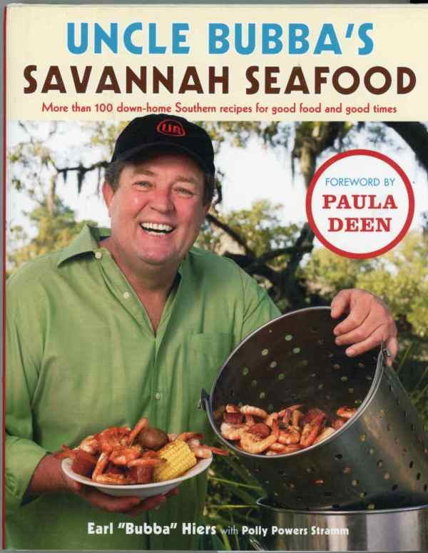Uncle Bubba's Savannah Seafood Cookbook 100 Southern Recipes Earl Hiers Foreword Paula Deen