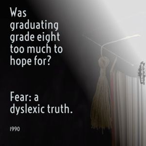 Dyslexic Writer; 1990 Brutal Truth. Fear