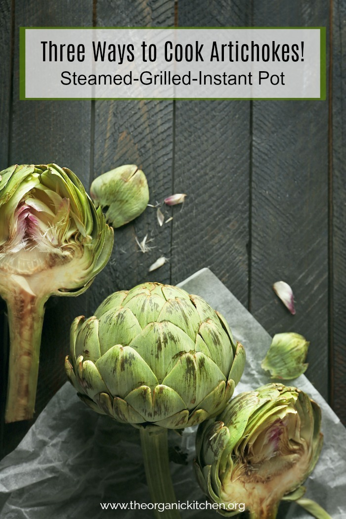 Three Ways to Cook Artichokes: Steamed-Grilled-Instant Pot!