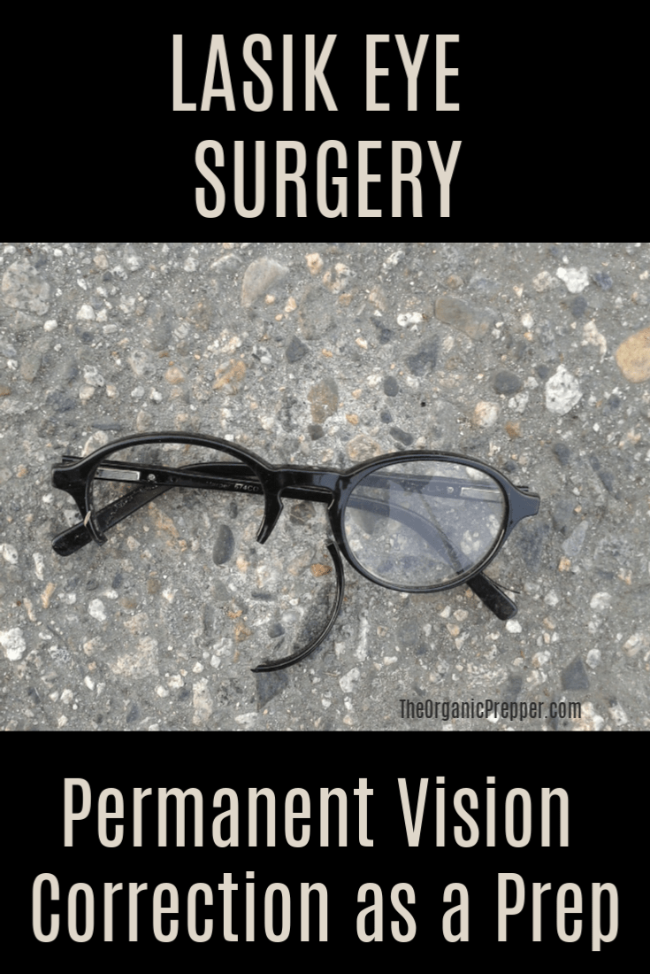 One of the most important investments in preparedness that I\'ve ever made was permanent vision correction with Lasik eye surgery. Here\'s what you need to know about getting Lasik. | The Organic Prepper