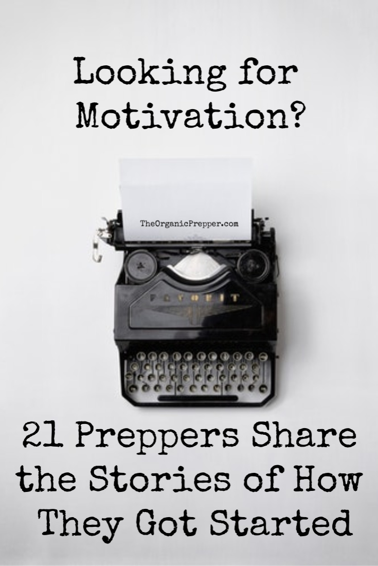 Looking for motivation? You\'ll find it here, where 21 preppers share the stories of how and why they began prepping. | The Organic Prepper