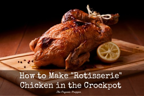 How to Make Rotisserie Style Chicken in Your Crockpot | The Organic Prepper