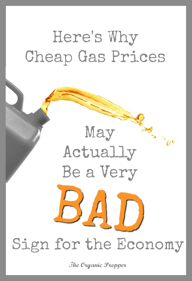 Here is why cheap gas may be a very bad sign for the economy. | Prepping | Economic Collapse | The Organic Prepper