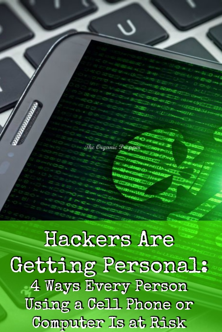 Hackers Are Getting Personal: 4 Ways Every Person Using a Cell Phone or Computer Is at Risk