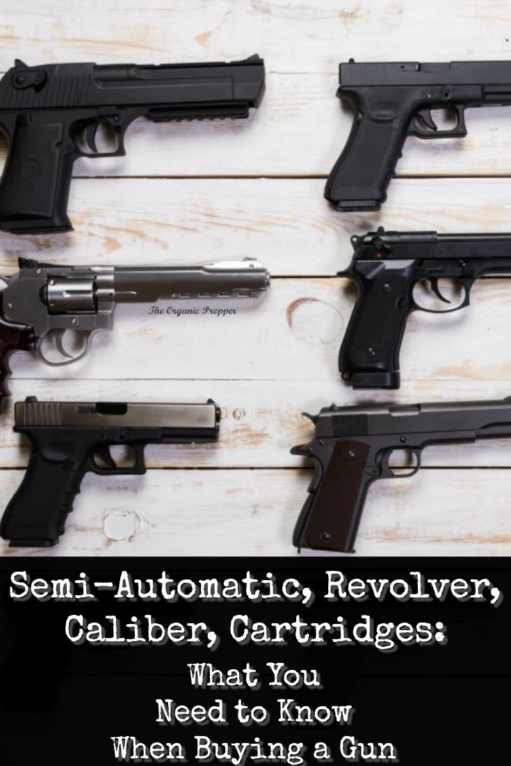 Semi-Automatic, Revolver, Caliber, Cartridges: What You Need to Know When Buying a Gun