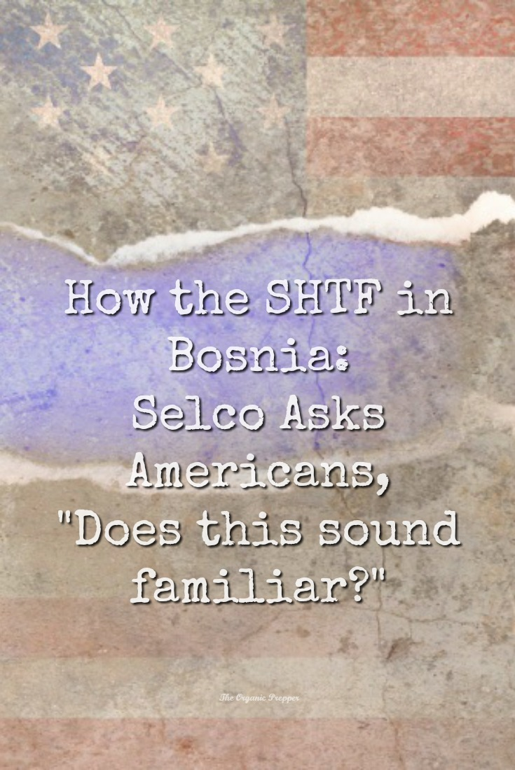 "How the SHTF in Bosnia: Selco Asks Americans, ""Does this sound familiar?"""
