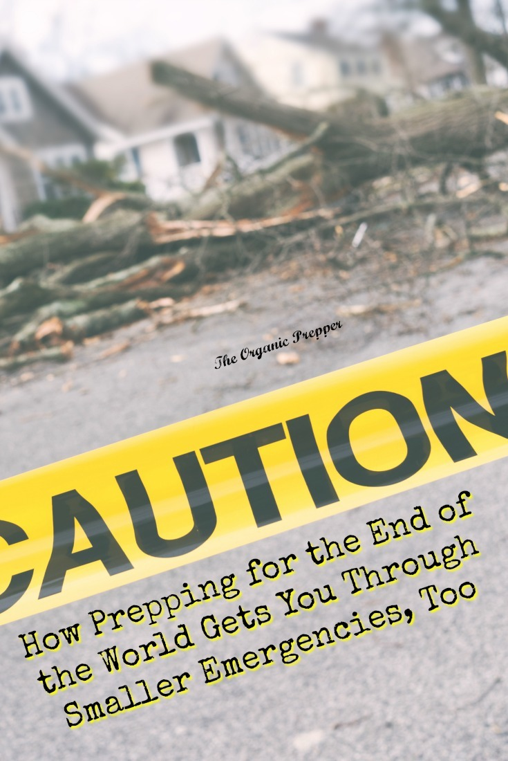 A lot of your prepping might be for end of the world events, but those post-apocalyptic plans can help with smaller emergencies, too. | The Organic Prepper