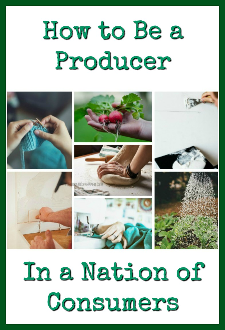 People are consumers or producers. Most of us are a combination of the two, but we should try to tip the balance toward producing whenever possible. | The Organic Prepper