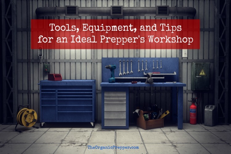 Tools, Equipment, and Tips for an Ideal Prepper's Workshop