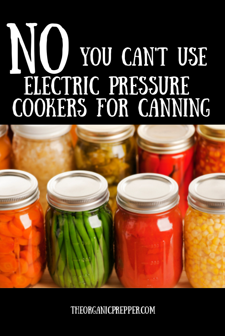 Regardless of what the package insert or your best friend Sally says, it is NOT safe to use countertop pressure COOKERS for pressure CANNING. | The Organic Prepper