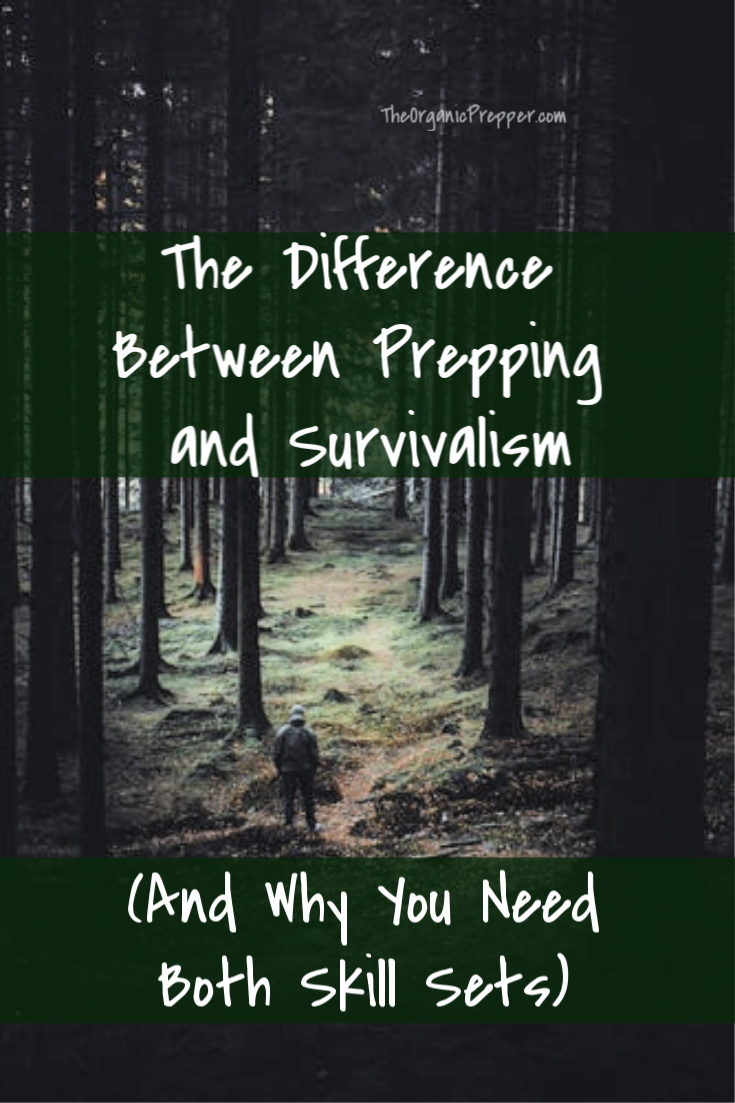 Prepping and survivalism are two different roads to the same destination. And if you want to live through anything, you need to have both skill sets. | The Organic Prepper