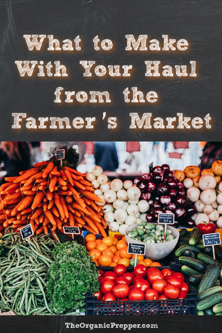 Did you come home with bags and bags of delicious produce from the farmer\'s market? Wondering what to do with it all? Here are some tasty and easy ideas. | The Organic Prepper