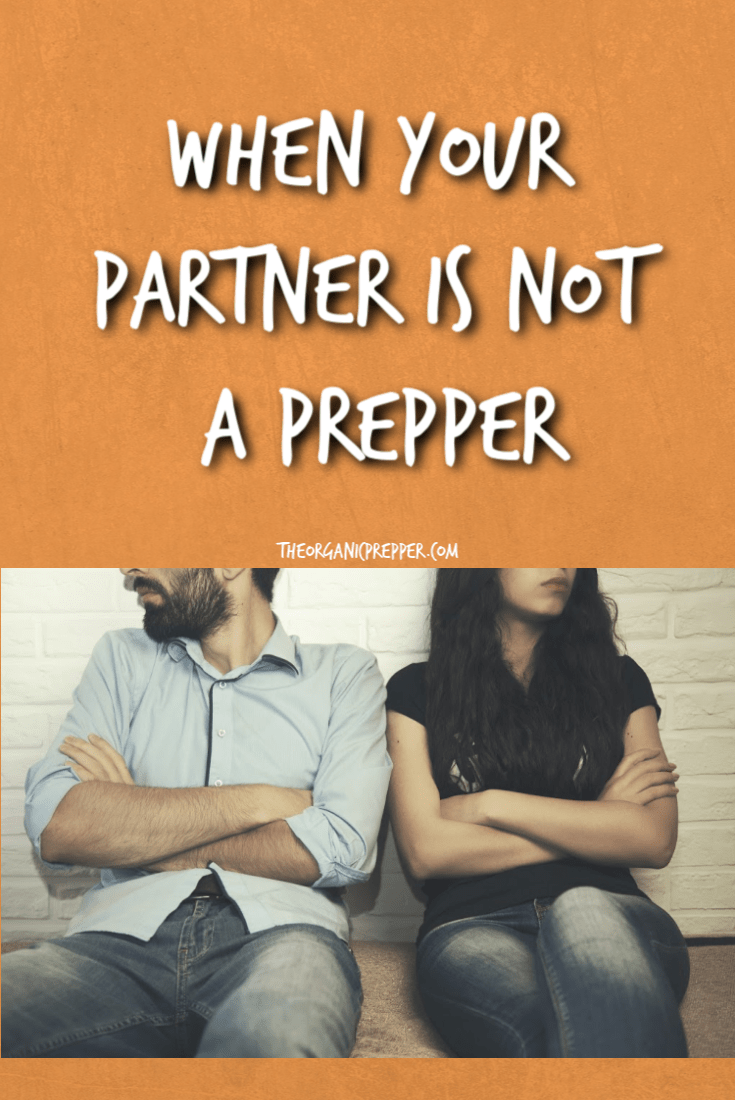 If your partner isn\'t on board with prepping, it can make getting prepared a lot more difficult. And when the SHTF, will you be able to work together? | The Organic Prepper