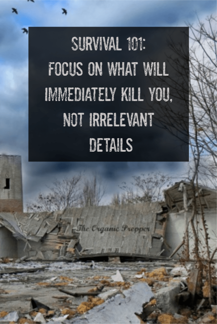 Prepping and survivalism are not the same things. In survival situations, don\'t focus on irrelevant details. Focus on what will immediately kill you.