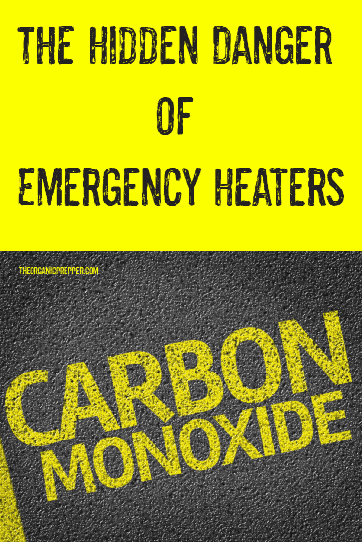 Emergency heating options carry a very real risk - the danger of carbon monoxide (CO) poisoning. Here\'s what you absolutely need to know about it.  | The Organic Prepepr