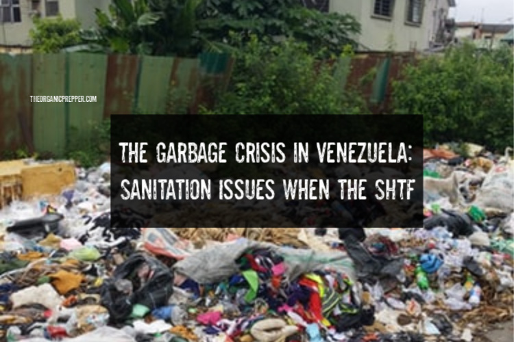 The Garbage Crisis in Venezuela - The Organic Prepper