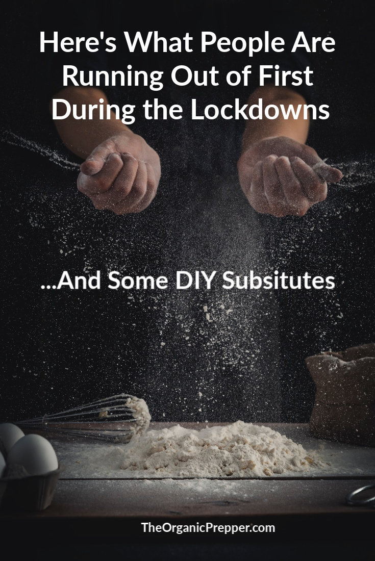 Here are the things that people are running out of first during the coronavirus lockdowns, along with options for acquiring more and DIY substitutes. | The Organic Prepper