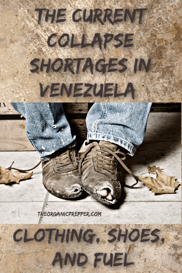 Essentials Venezuela used to have on the cheap are suddenly difficult to procure. Now it\'s become hard to acquire appropriate clothing, shoes, and fuel. Prep accordingly. | The Organic Prepper #venezuela #collapseofvenezuela #prepping #clothing #shoes