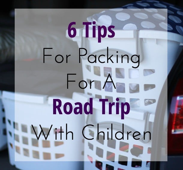 6 Tips For Packing For A Road Trip With Children