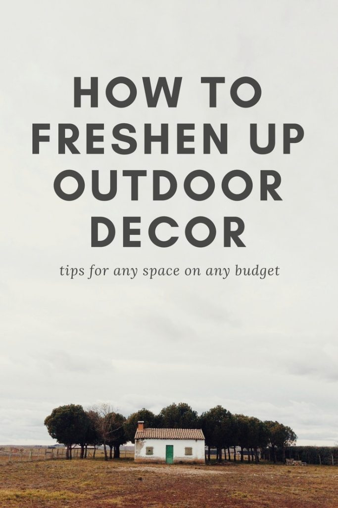 tips for ways to freshen up outdoor decor on any budget
