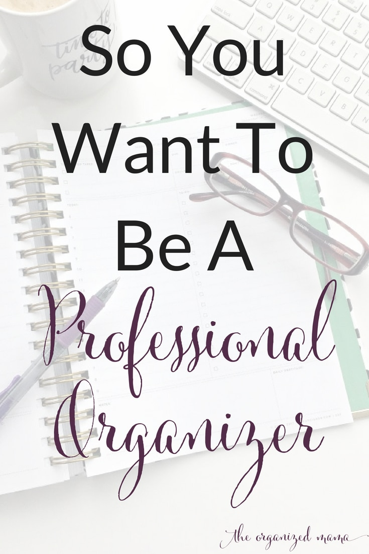 Learn how to become a professional organizer!