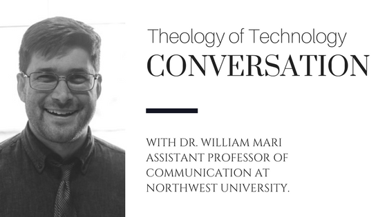 Bonus Episode: Theology of Technology conversation with Dr. William Mari