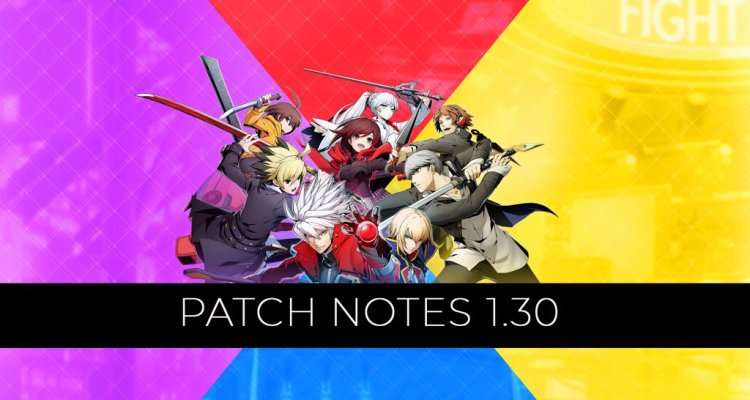 BlazBlue: Cross Tag Battle 1.30 patch notes.