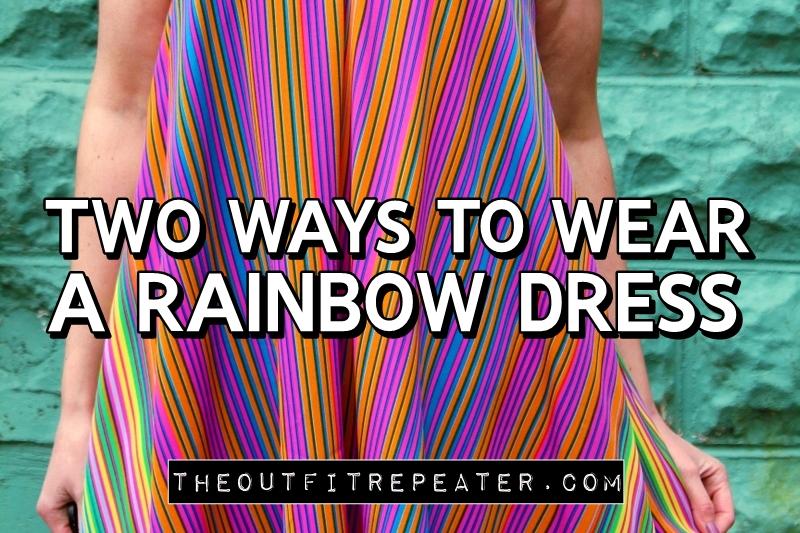 Two Ways to Wear a Rainbow Dress | www.theoutfitrepeater.com