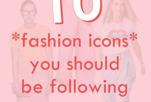 10 Celebs & Fashion Bloggers Who Inspire My Personal Style