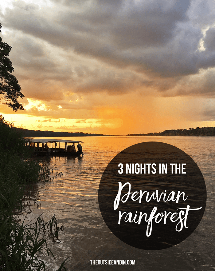 3 Nights in the Peruvian Rainforest - The Outside & In