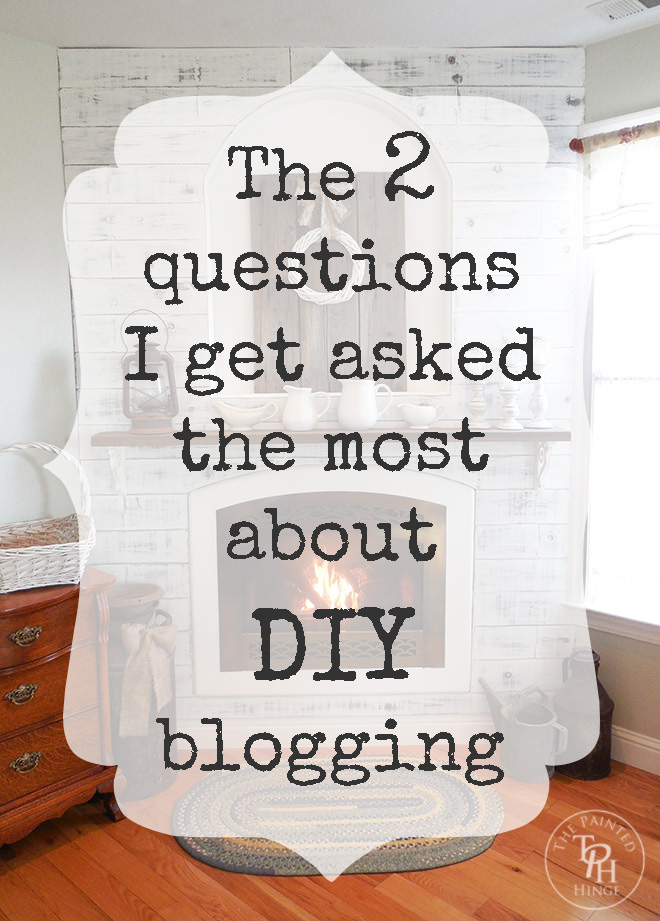 The two questions I get asked the most about DIY blogging