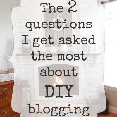 The 2 Questions I Get Asked The Most About DIY Blogging