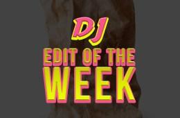 Dj Edit of the week