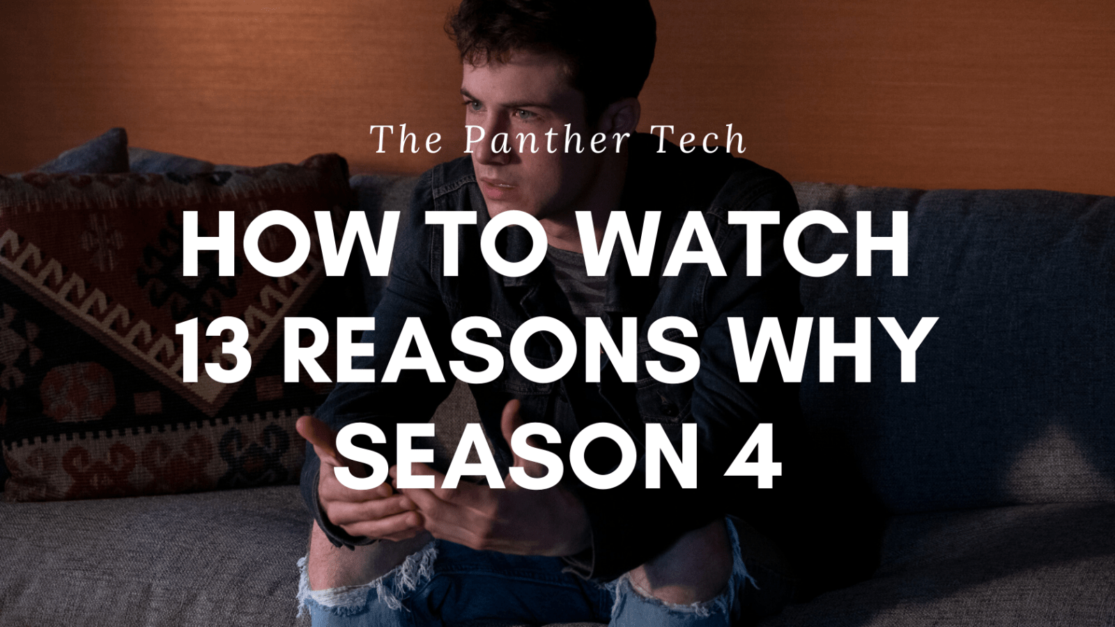 How To Watch Final 13 Reasons Why Season 4