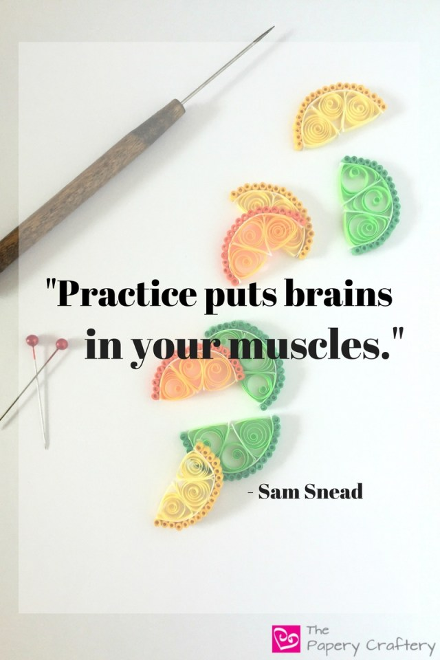 Practice puts brains in your muscles - Sam Snead || 8 Ways to take your quilling paper crafts to the next level || www.thepaperycraftery.com