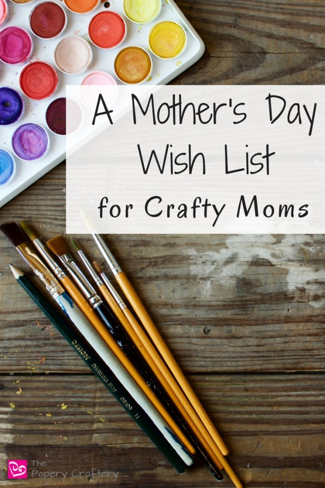 A Mother's Day Wish List for Crafty Moms ~ Gift ideas for the creative mama that you love! || www.thepaperycraftery.com
