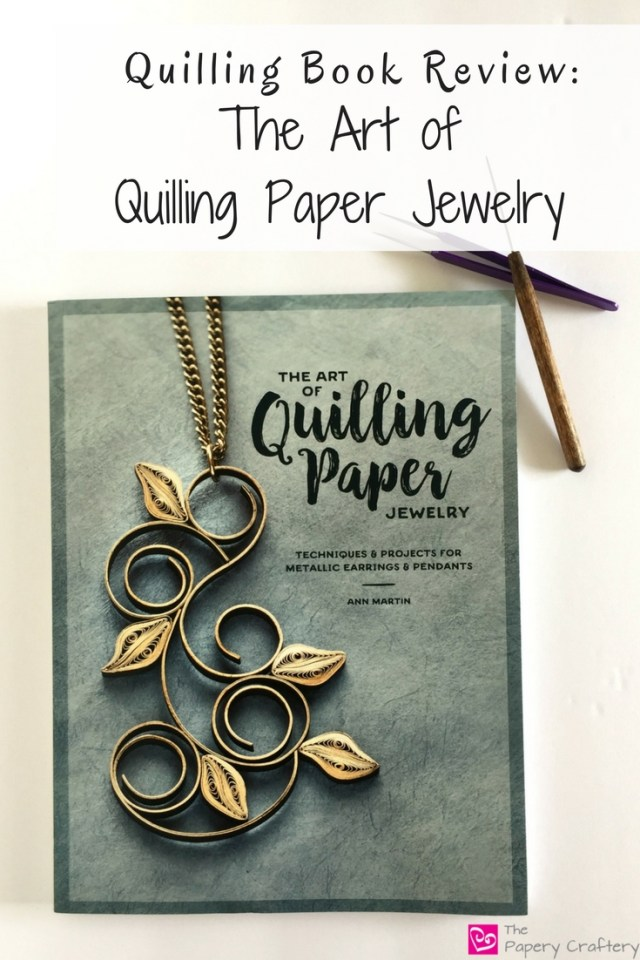 The Art of Quilling Paper Jewelry Book Review ~ A guidebook to quilled jewelry by Ann Martin -- www.thepaperycraftery.com