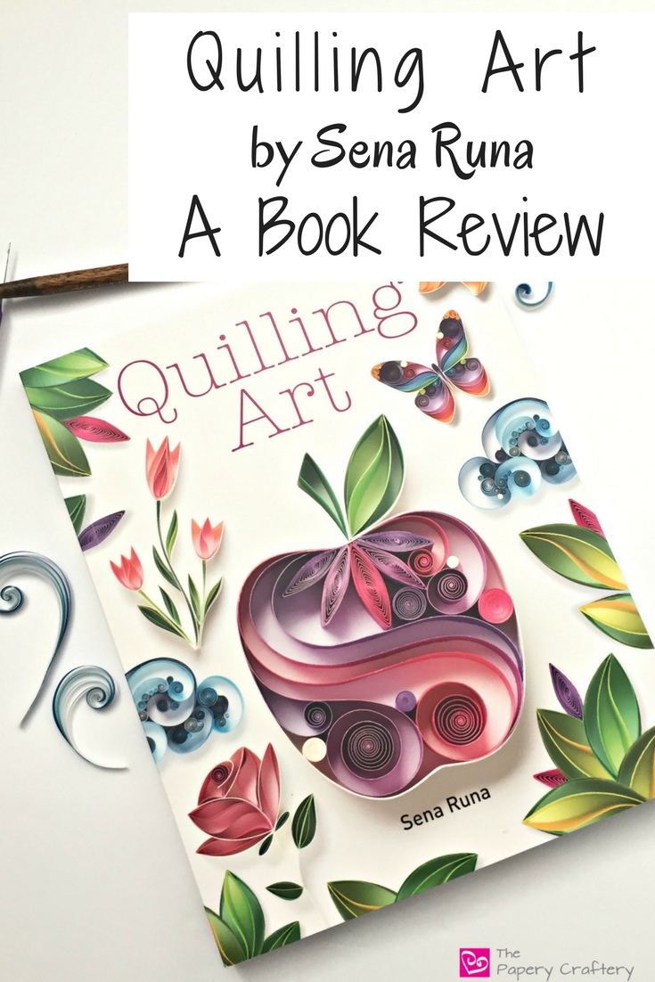 Quilling Art by Sena Runa ~ A Book Review ~ Learn some tricks and gain more quilling confidence with a master of modern paper craft || www.thepaperycraftery.com