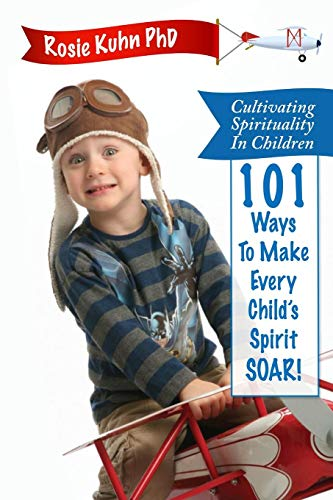 Cultivating Spirituality in Children 101 Ways to Make Every Child's Spirit Soar!
