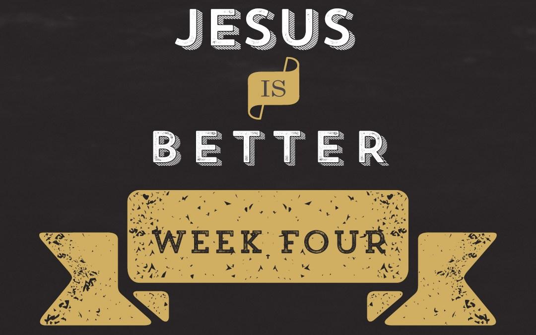 Jesus is Better // Hebrews – Week 4